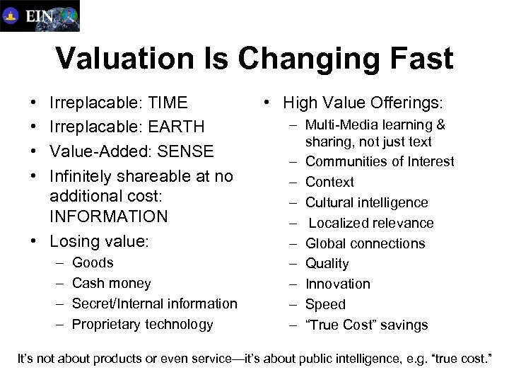 Valuation Is Changing Fast • • Irreplacable: TIME Irreplacable: EARTH Value-Added: SENSE Infinitely shareable