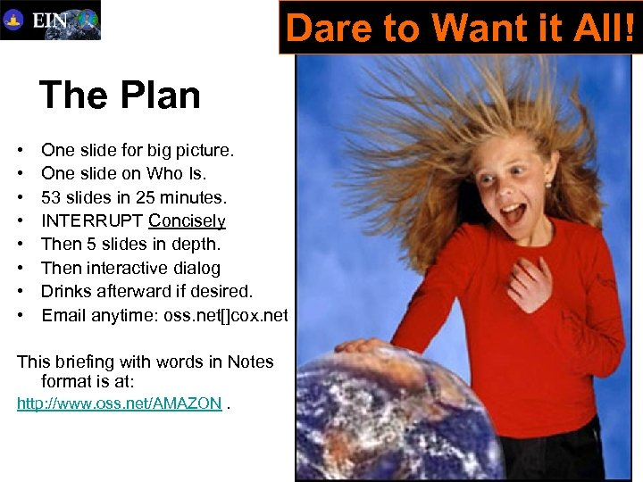 Dare to Want it All! The Plan • • One slide for big picture.