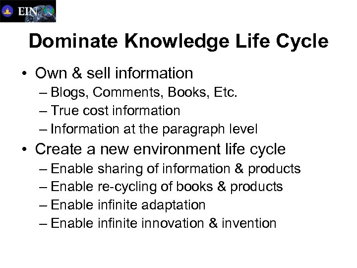 Dominate Knowledge Life Cycle • Own & sell information – Blogs, Comments, Books, Etc.