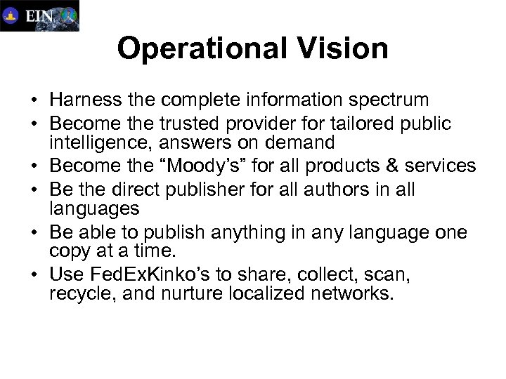 Operational Vision • Harness the complete information spectrum • Become the trusted provider for