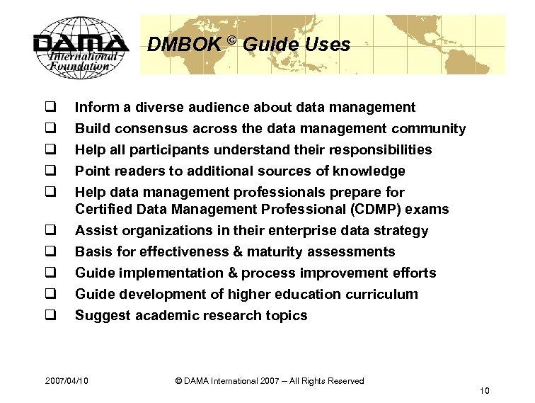 DMBOK © Guide Uses q q q q q Inform a diverse audience about
