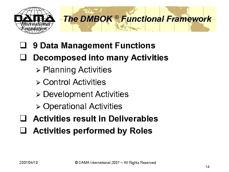 The DMBOK © Functional Framework q 9 Data Management Functions q Decomposed into many
