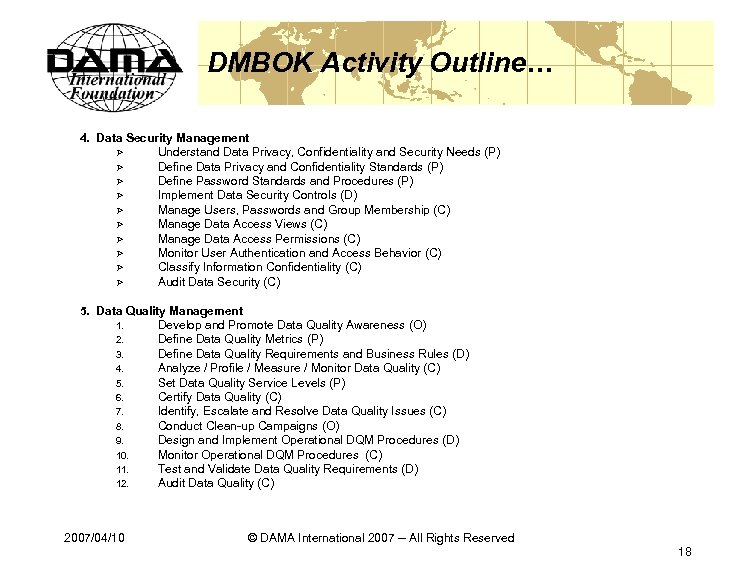 DMBOK Activity Outline… 4. Data Security Management Ø Understand Data Privacy, Confidentiality and Security