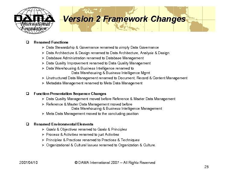 Version 2 Framework Changes q Renamed Functions Ø Data Stewardship & Governance renamed to