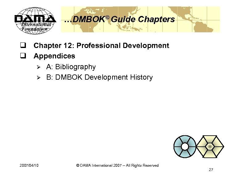 …DMBOK© Guide Chapters q Chapter 12: Professional Development q Appendices Ø A: Bibliography Ø
