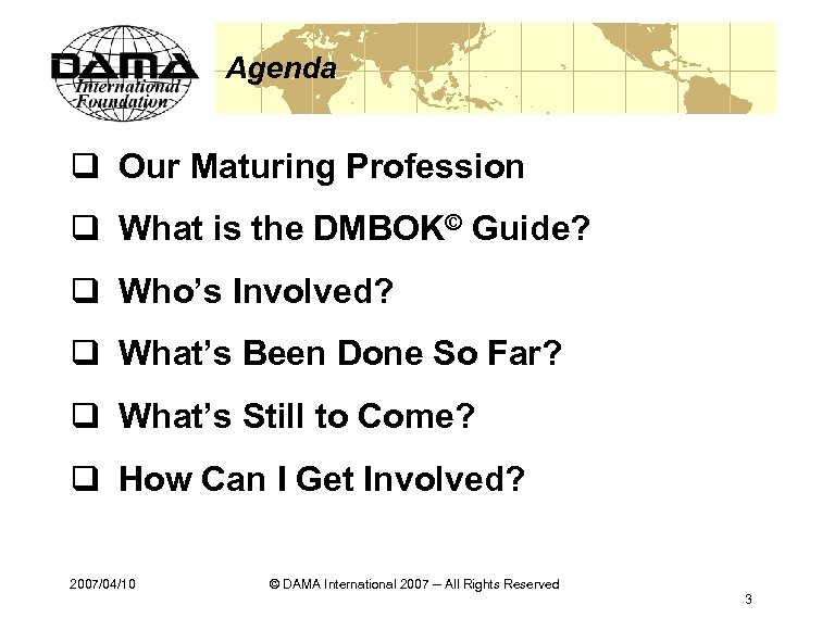 Agenda q Our Maturing Profession q What is the DMBOK© Guide? q Who's Involved?