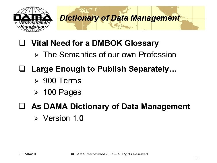 Dictionary of Data Management q Vital Need for a DMBOK Glossary Ø The Semantics