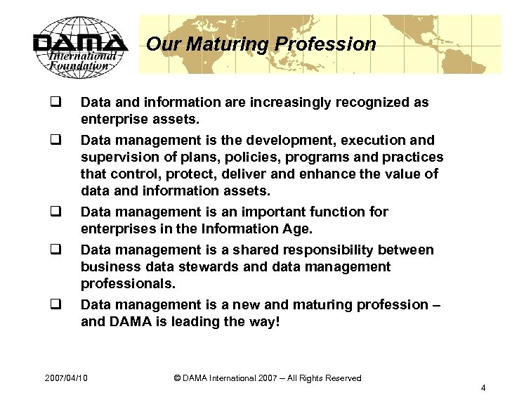 Our Maturing Profession q Data and information are increasingly recognized as enterprise assets. q