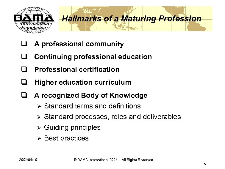 Hallmarks of a Maturing Profession q A professional community q Continuing professional education q