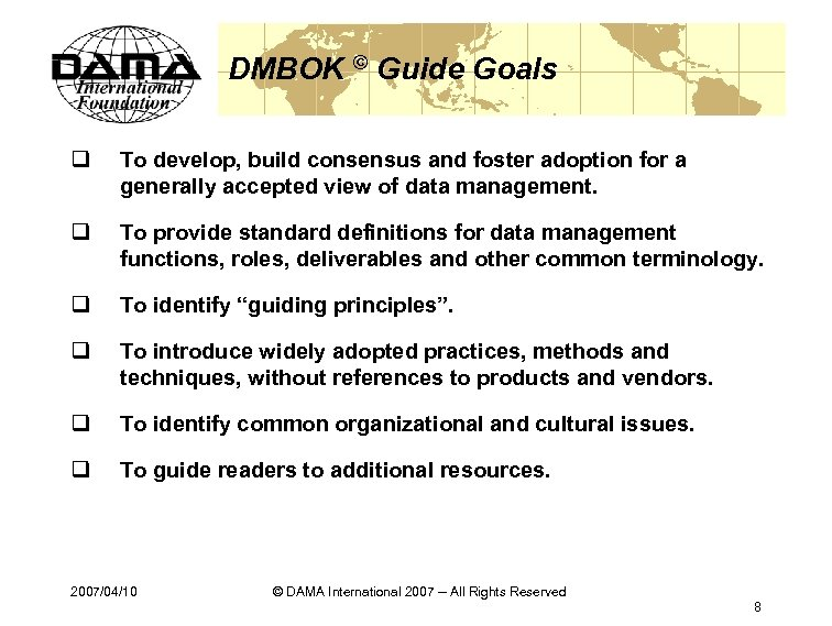 DMBOK © Guide Goals q To develop, build consensus and foster adoption for a