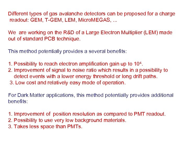 Different types of gas avalanche detectors can be proposed for a charge readout: GEM,