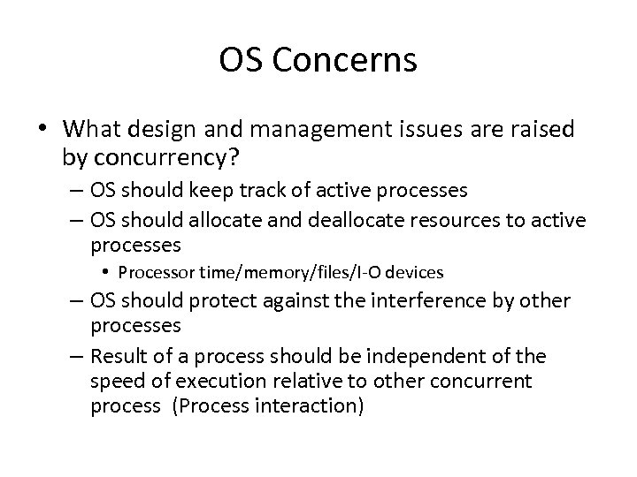 OS Concerns • What design and management issues are raised by concurrency? – OS
