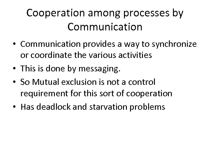 Cooperation among processes by Communication • Communication provides a way to synchronize or coordinate