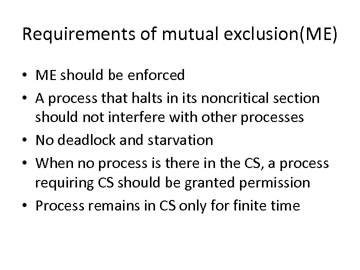 Requirements of mutual exclusion(ME) • ME should be enforced • A process that halts