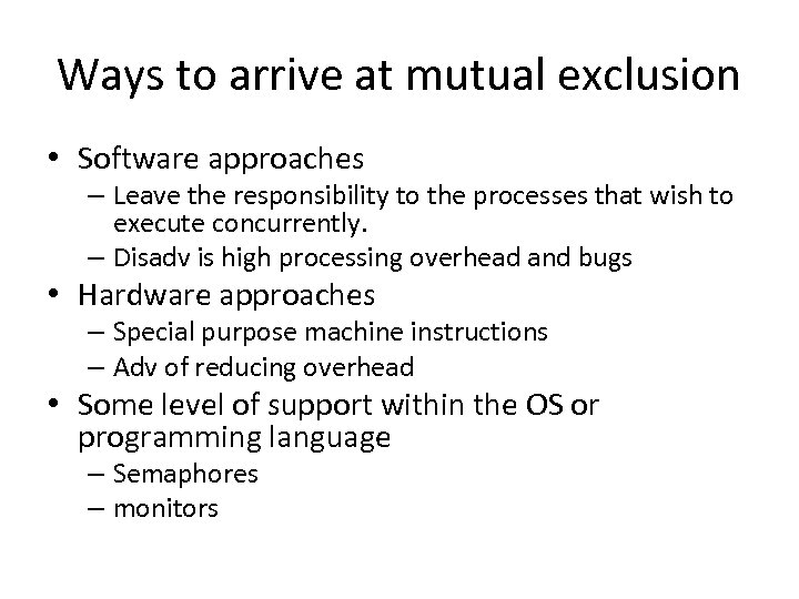 Ways to arrive at mutual exclusion • Software approaches – Leave the responsibility to