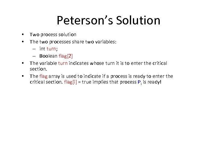 Peterson's Solution • • Two process solution The two processes share two variables: –