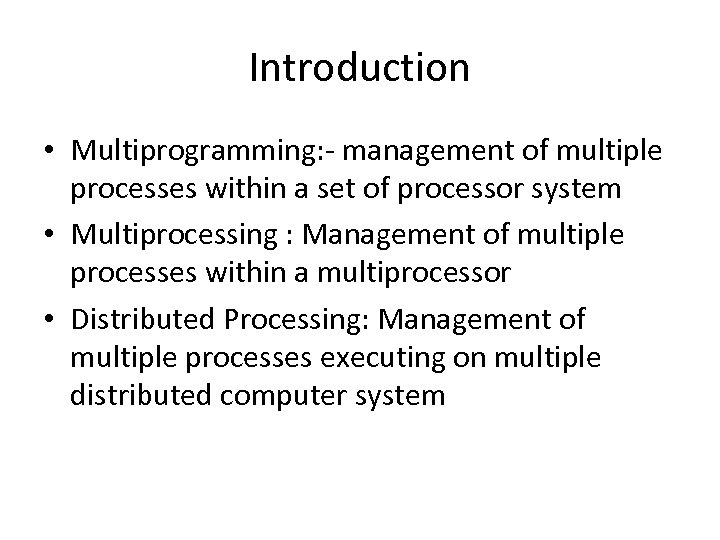 Introduction • Multiprogramming: - management of multiple processes within a set of processor system