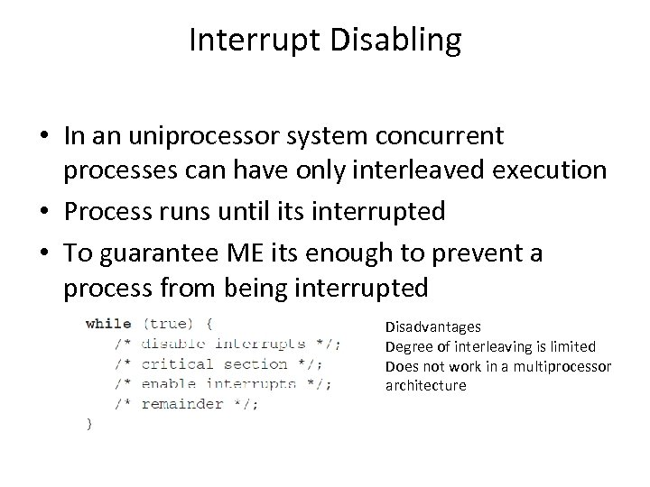 Interrupt Disabling • In an uniprocessor system concurrent processes can have only interleaved execution