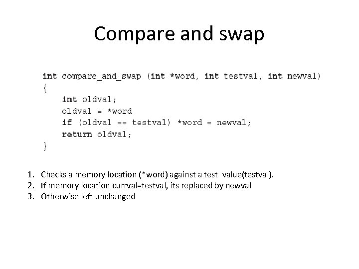 Compare and swap 1. Checks a memory location (*word) against a test value(testval). 2.