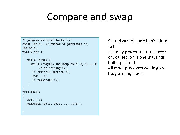 Compare and swap Shared variable bolt is initialized to 0 The only process that