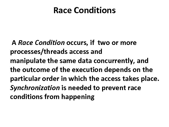 Race Conditions A Race Condition occurs, if two or more processes/threads access and manipulate
