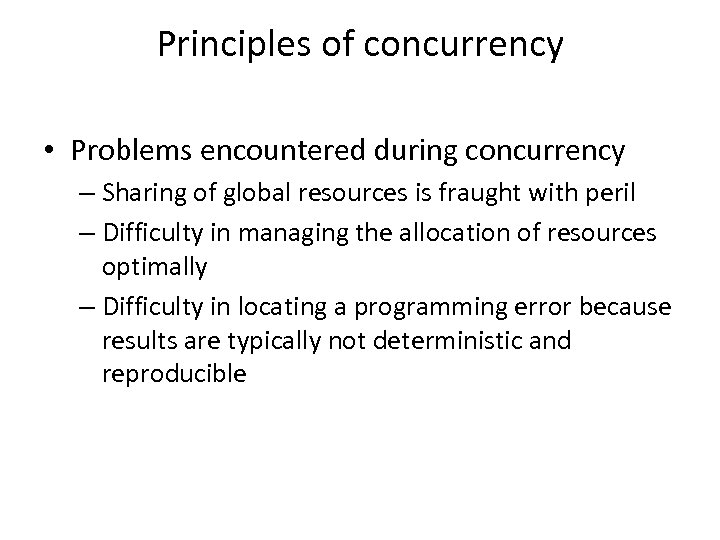 Principles of concurrency • Problems encountered during concurrency – Sharing of global resources is