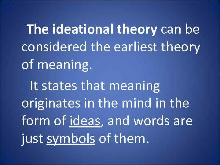 The ideational theory can be considered the earliest theory of meaning. It states that