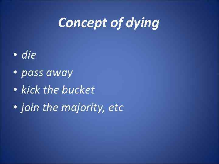 Concept of dying • • die pass away kick the bucket join the majority,