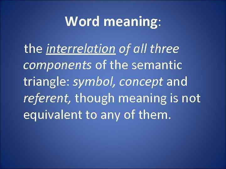 Word meaning: the interrelation of all three components of the semantic triangle: symbol, concept