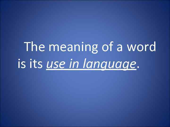 The meaning of a word is its use in language.