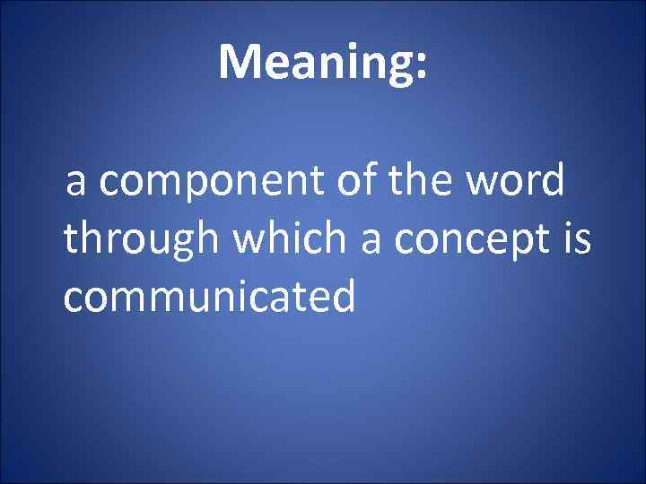 Meaning: a component of the word through which a concept is communicated