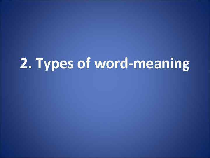 2. Types of word-meaning