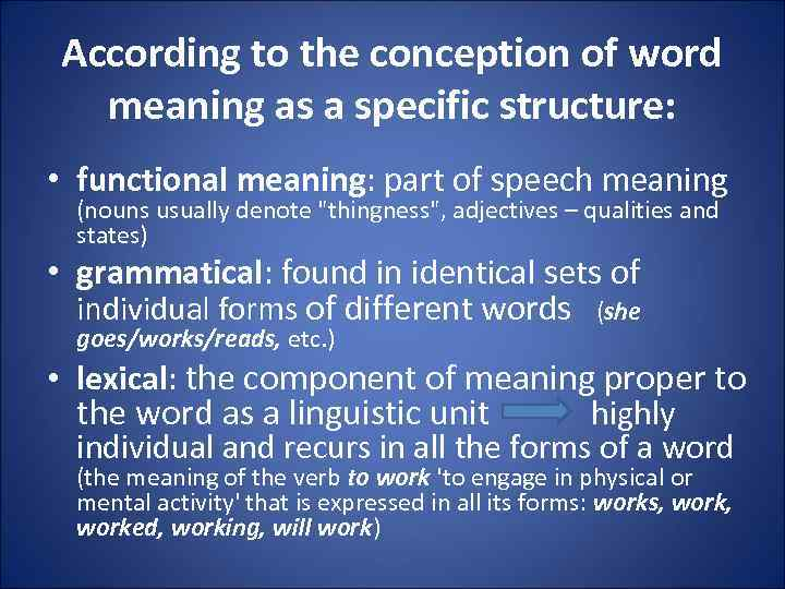 According to the conception of word meaning as a specific structure: • functional meaning: