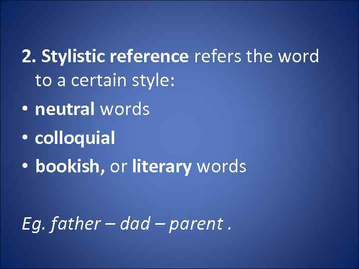 2. Stylistic reference refers the word to a certain style: • neutral words •