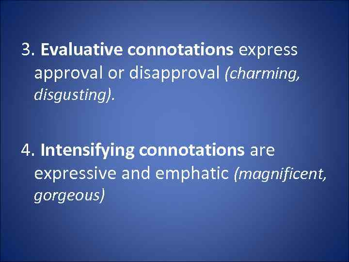 3. Evaluative connotations express approval or disapproval (charming, disgusting). 4. Intensifying connotations are expressive