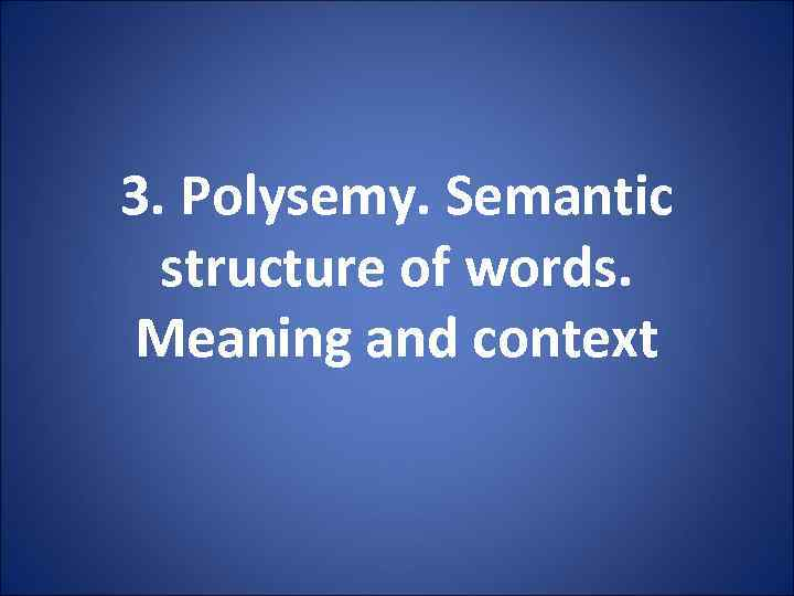 3. Polysemy. Semantic structure of words. Meaning and context