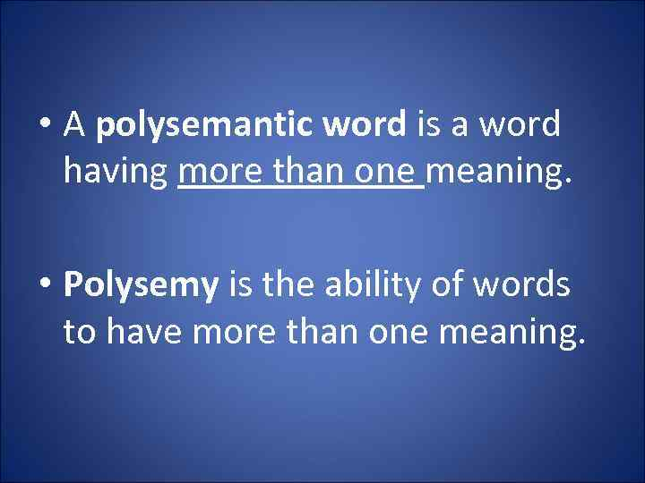 • A polysemantic word is a word having more than one meaning. •