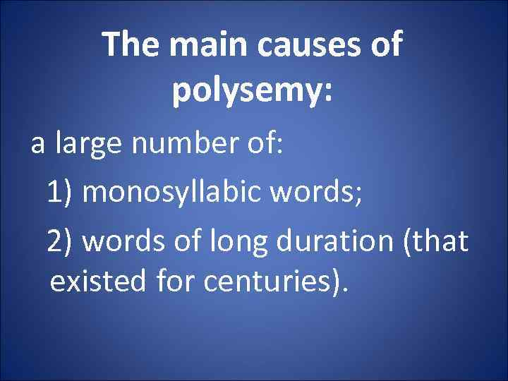 The main causes of polysemy: a large number of: 1) monosyllabic words; 2) words