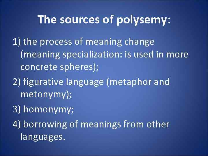 The sources of polysemy: 1) the process of meaning change (meaning specialization: is used