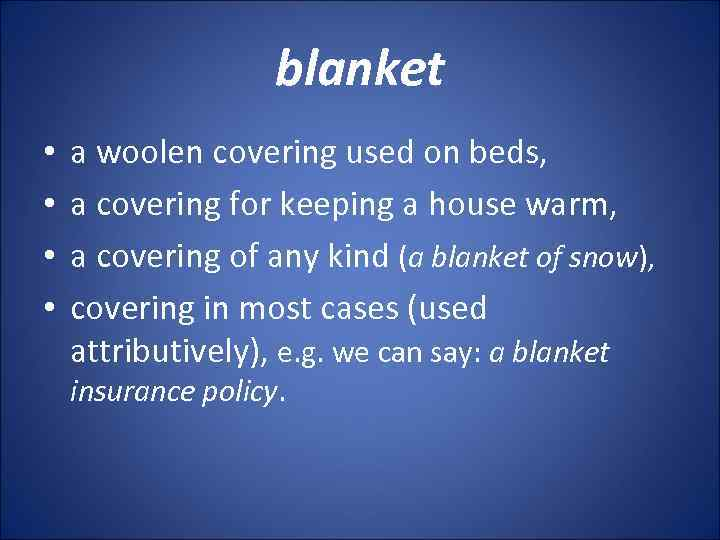 blanket • • a woolen covering used on beds, a covering for keeping a