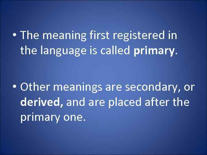 • The meaning first registered in the language is called primary. • Other