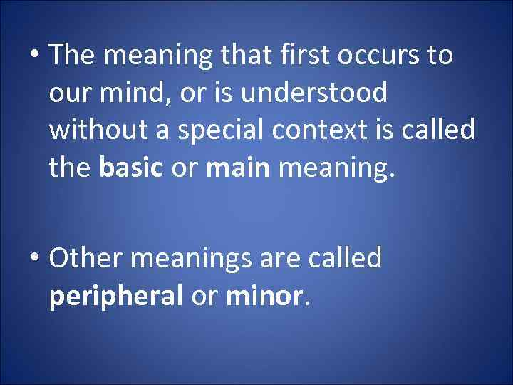 • The meaning that first occurs to our mind, or is understood without