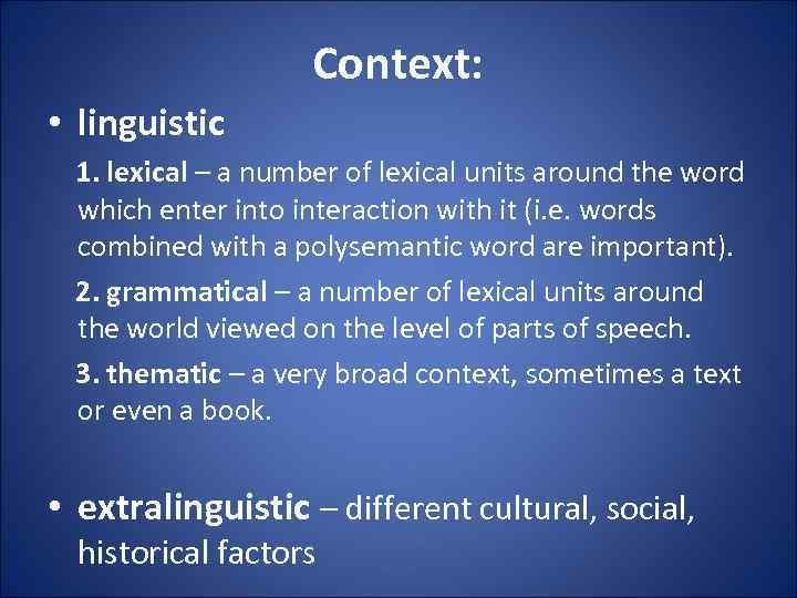 Context: • linguistic 1. lexical – a number of lexical units around the word