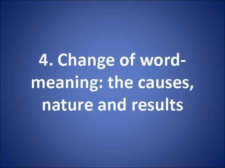 4. Change of wordmeaning: the causes, nature and results