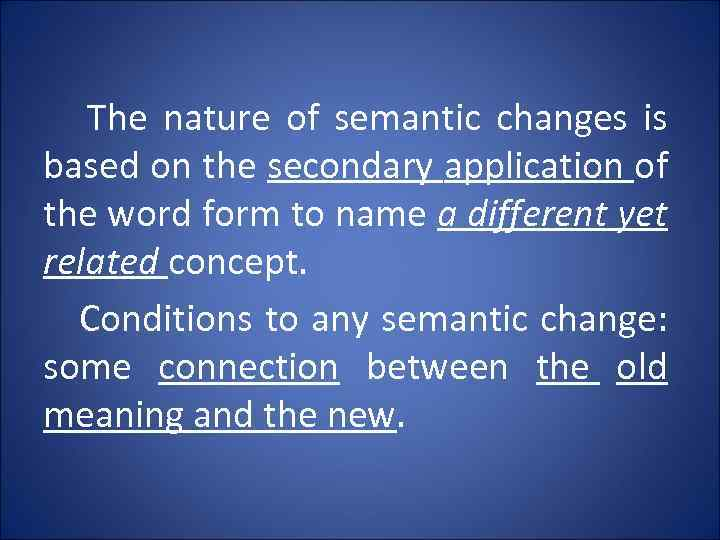 The nature of semantic changes is based on the secondary application of the word