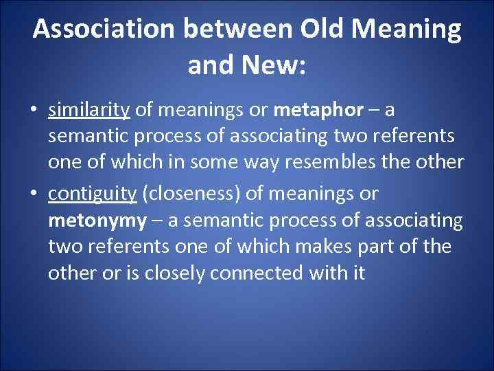 Association between Old Meaning and New: • similarity of meanings or metaphor – a