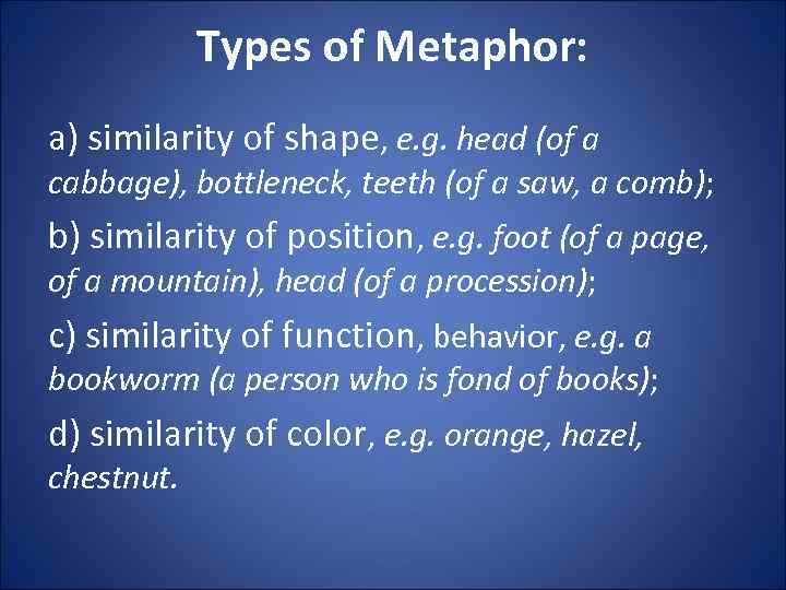 Types of Metaphor: a) similarity of shape, e. g. head (of a cabbage), bottleneck,