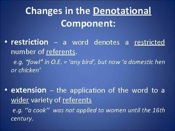 Changes in the Denotational Component: • restriction – a word denotes a restricted number