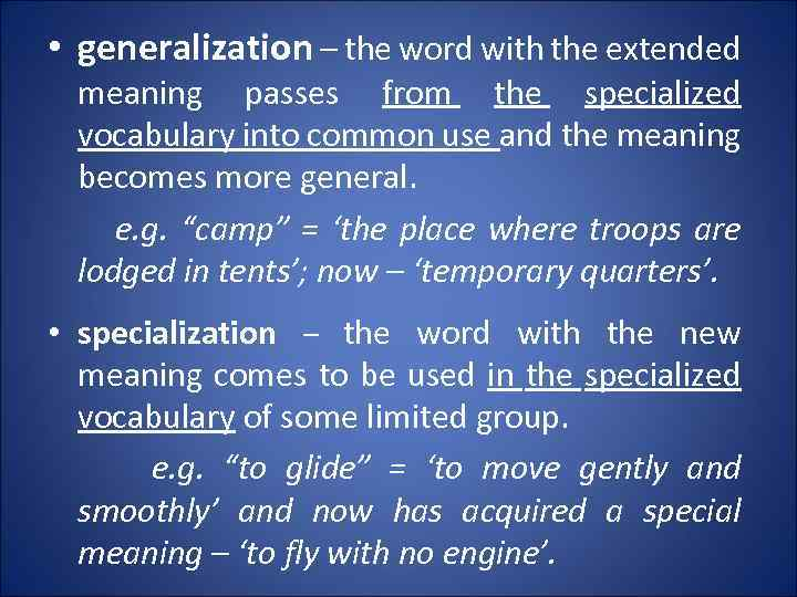 • generalization – the word with the extended meaning passes from the specialized