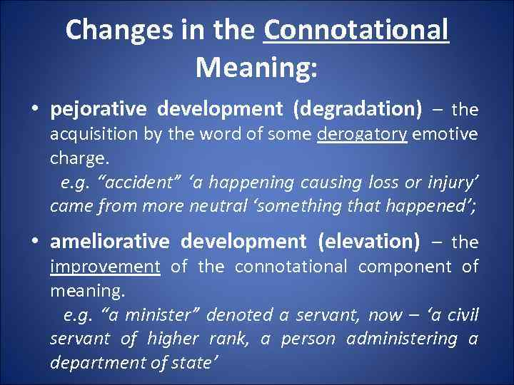 Changes in the Connotational Meaning: • pejorative development (degradation) – the acquisition by the